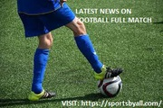 Latest News On Football Full Match